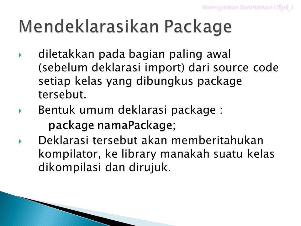  diletakkan pada bagian paling awal (sebelum deklarasi import) dari source code setiap kelas yang dibungkus package tersebut.