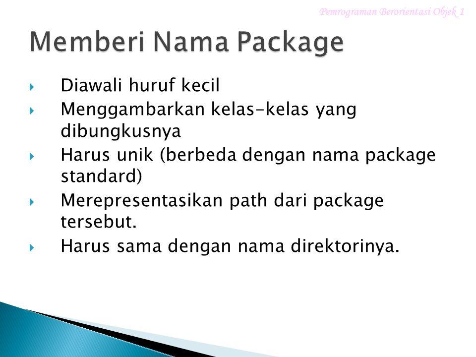  Diawali huruf kecil  Menggambarkan kelas-kelas yang dibungkusnya  Harus unik (berbeda dengan nama package standard)  Merepresentasikan path dari package tersebut.