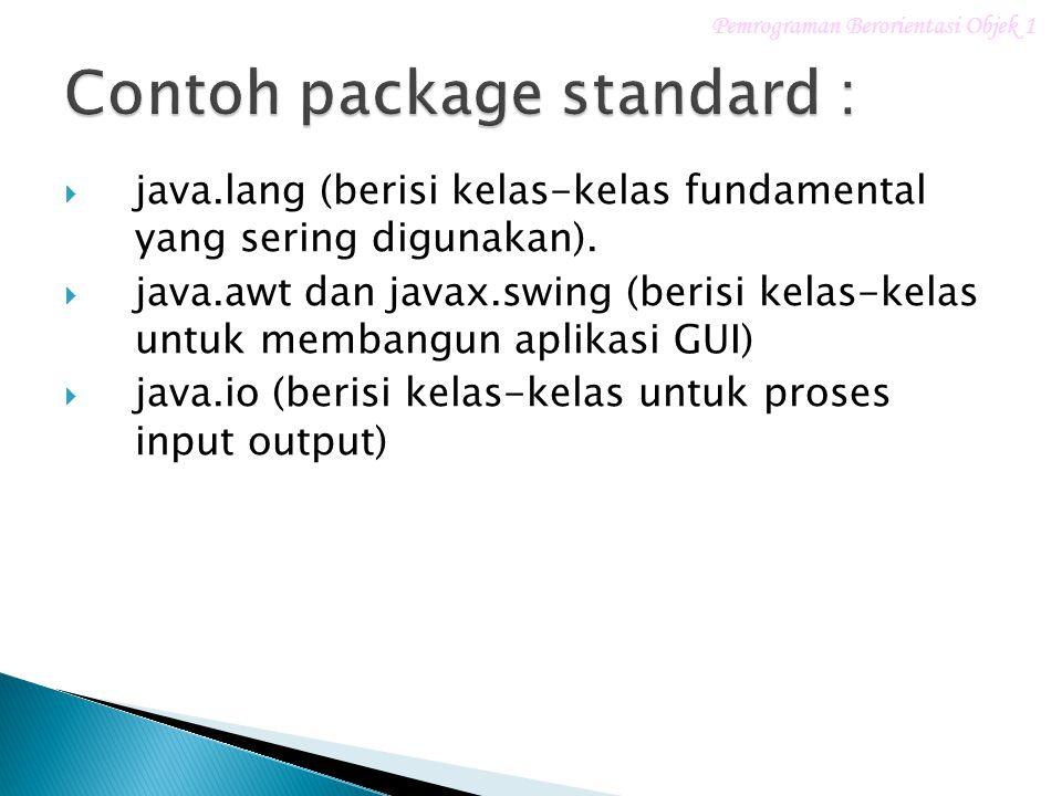  java.lang (berisi kelas-kelas fundamental yang sering digunakan).