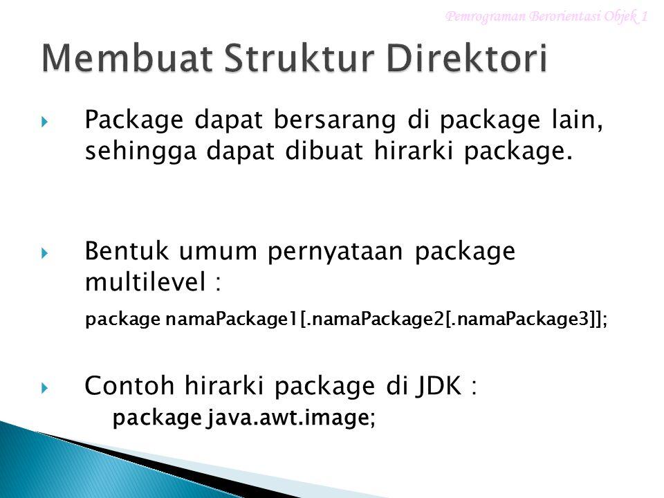  Package dapat bersarang di package lain, sehingga dapat dibuat hirarki package.