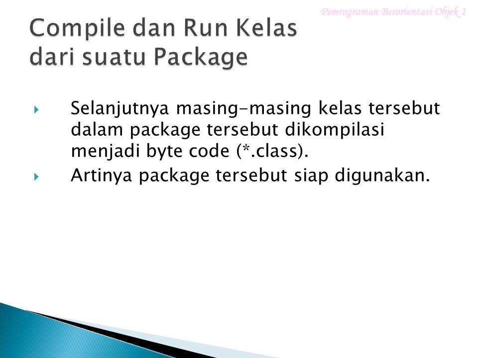  Selanjutnya masing-masing kelas tersebut dalam package tersebut dikompilasi menjadi byte code (*.class).