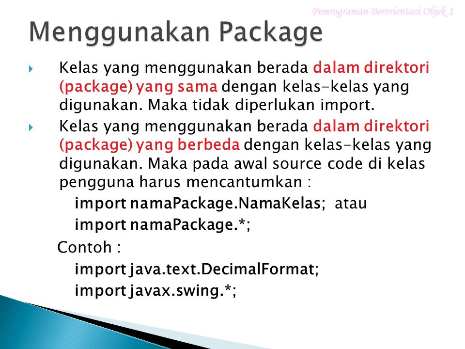  Kelas yang menggunakan berada dalam direktori (package) yang sama dengan kelas-kelas yang digunakan.