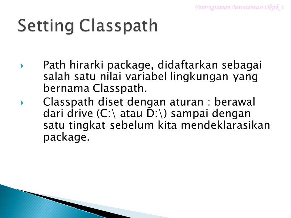  Path hirarki package, didaftarkan sebagai salah satu nilai variabel lingkungan yang bernama Classpath.