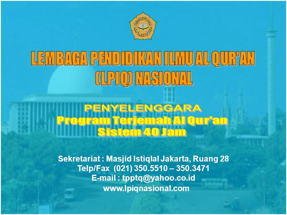 Sekretariat : Masjid Istiqlal Jakarta, Ruang 28 Telp/Fax (021) 350.5510 – 350.3471 E-mail : tpptq@yahoo.co.id www.lpiqnasional.com