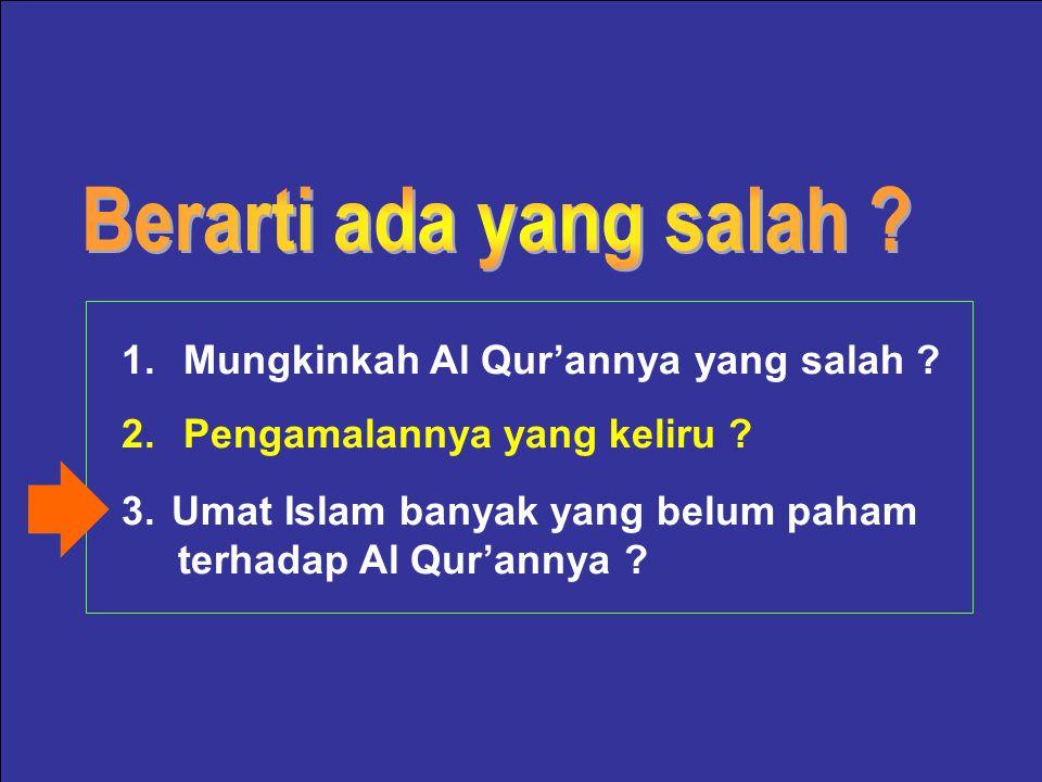 Pemahaman terhadap Al Qur'an yang merupakan pedoman hidupnya masih pada kulit-kulitnya saja. Belum bisa meresap kedalam kalbunya. Bagaimana bisa meres