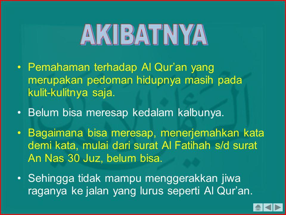 Pemahaman terhadap Al Qur'an yang merupakan pedoman hidupnya masih pada kulit-kulitnya saja.