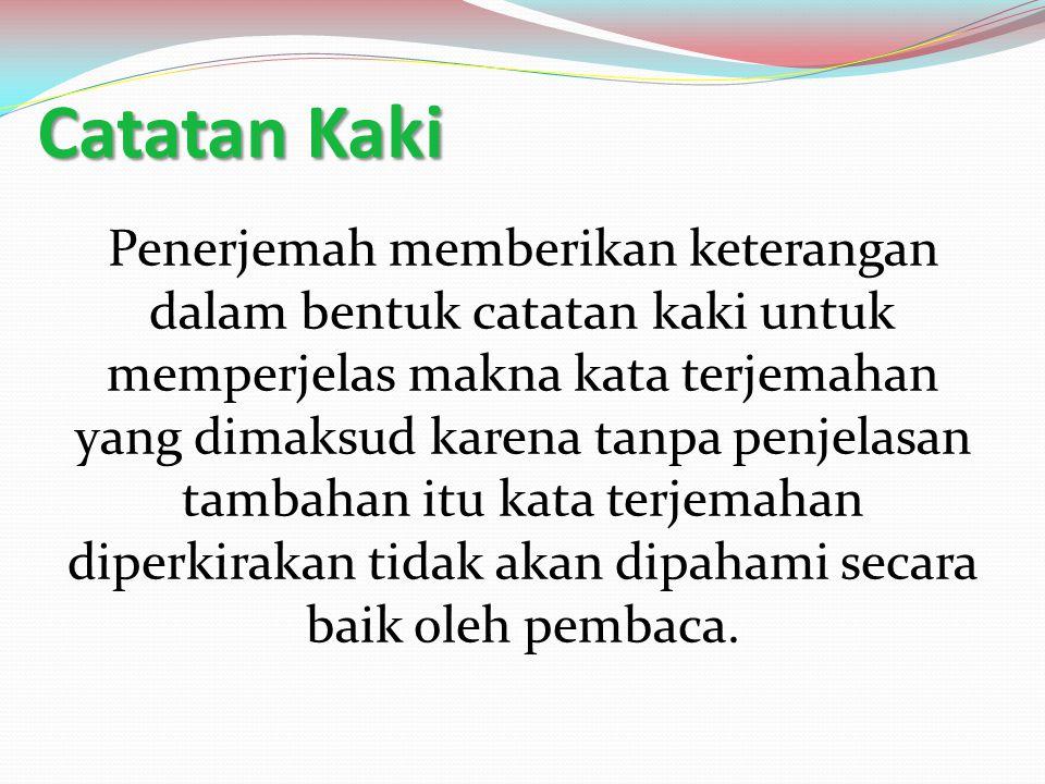 Catatan Kaki Penerjemah memberikan keterangan dalam bentuk catatan kaki untuk memperjelas makna kata terjemahan yang dimaksud karena tanpa penjelasan