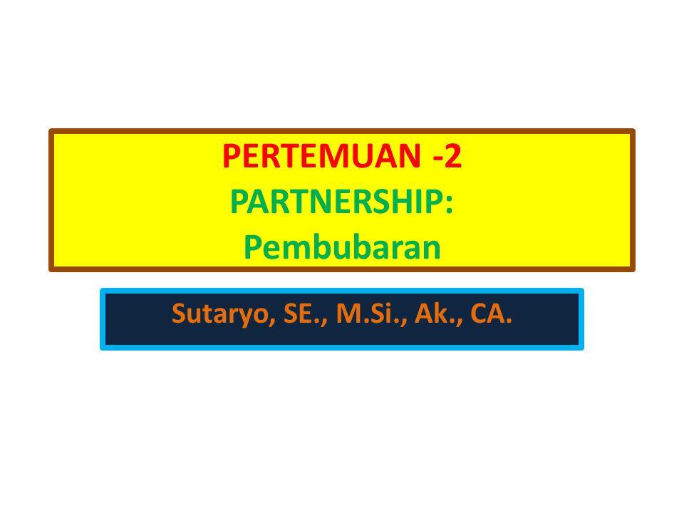 PERTEMUAN -2 PARTNERSHIP: Pembubaran Sutaryo, SE., M.Si., Ak., CA.