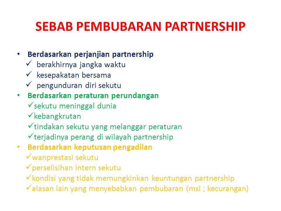 SEBAB PEMBUBARAN PARTNERSHIP Berdasarkan perjanjian partnership berakhirnya jangka waktu kesepakatan bersama pengunduran diri sekutu Berdasarkan perat