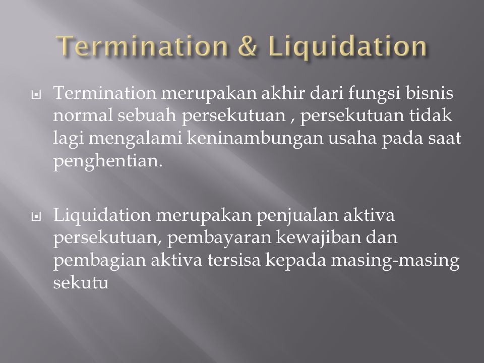  Dissolution merupakan pengakhiran persekutuan pada akhir masa atau tujuan persekutuan atau dengan persetujuan tertulis dari seluruh sekutu.  Dissol