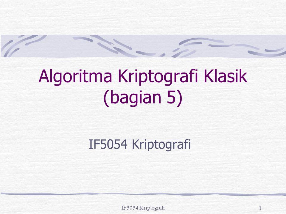 IF5054 Kriptografi1 Algoritma Kriptografi Klasik (bagian 5) IF5054 Kriptografi