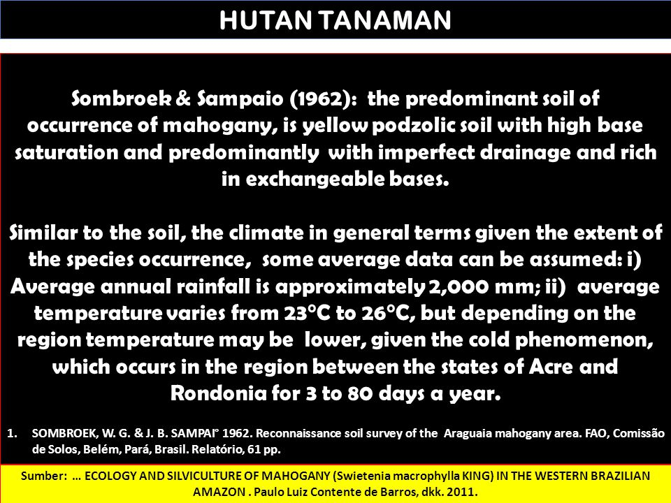 HUTAN TANAMAN Sombroek & Sampaio (1962): the predominant soil of occurrence of mahogany, is yellow podzolic soil with high base saturation and predomi
