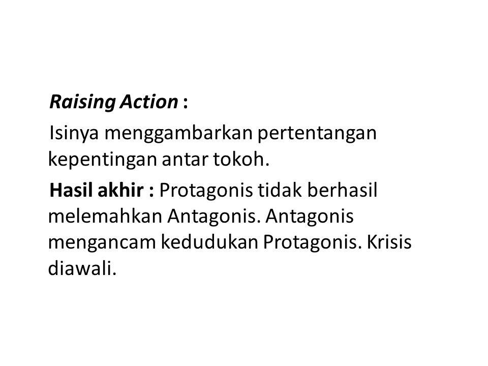 Raising Action : Isinya menggambarkan pertentangan kepentingan antar tokoh. Hasil akhir : Protagonis tidak berhasil melemahkan Antagonis. Antagonis me