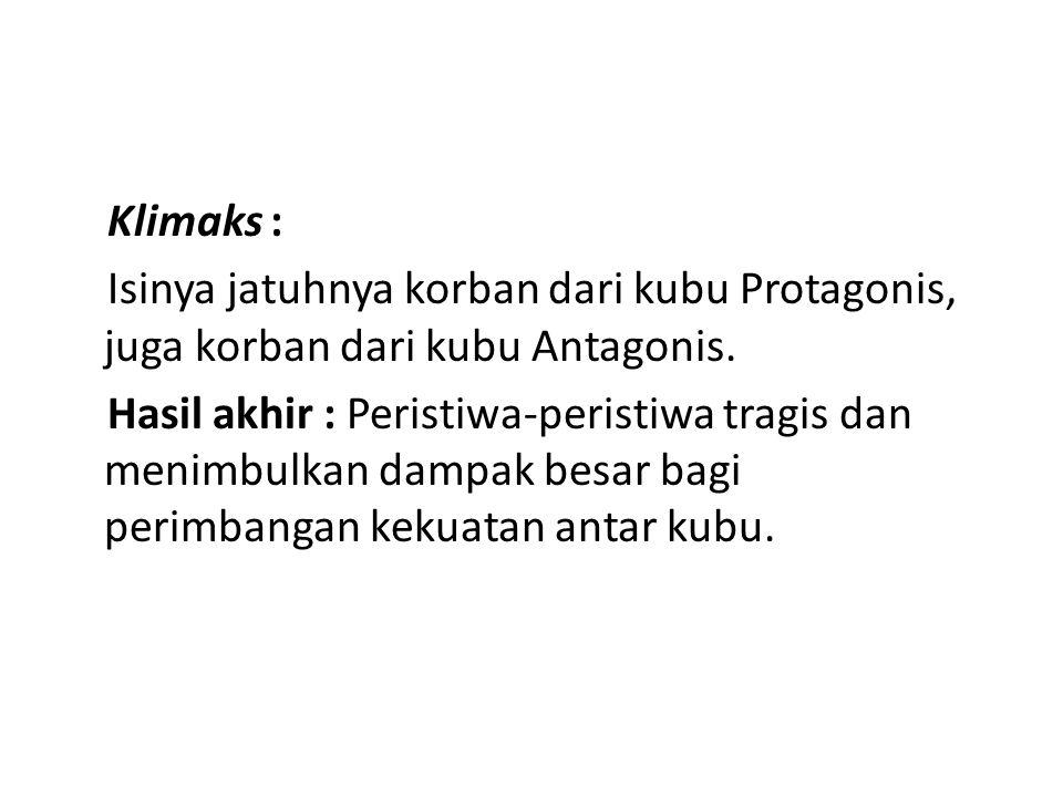Klimaks : Isinya jatuhnya korban dari kubu Protagonis, juga korban dari kubu Antagonis. Hasil akhir : Peristiwa-peristiwa tragis dan menimbulkan dampa