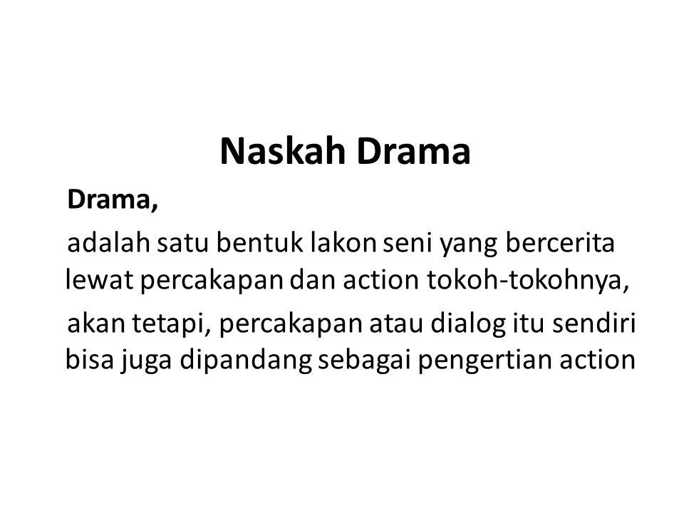 Naskah Drama Drama, adalah satu bentuk lakon seni yang bercerita lewat percakapan dan action tokoh-tokohnya, akan tetapi, percakapan atau dialog itu s