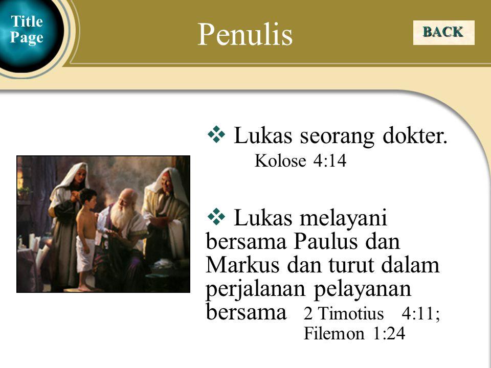 Judea Galilee ChildhoodPereaJerusalem Penulis BACK  Lukas seorang dokter. Kolose 4:14  Lukas melayani bersama Paulus dan Markus dan turut dalam perj