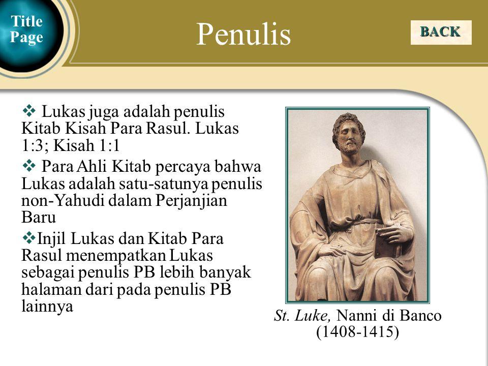 Judea Galilee ChildhoodPereaJerusalem BACK  Lukas juga adalah penulis Kitab Kisah Para Rasul. Lukas 1:3; Kisah 1:1  Para Ahli Kitab percaya bahwa Lu