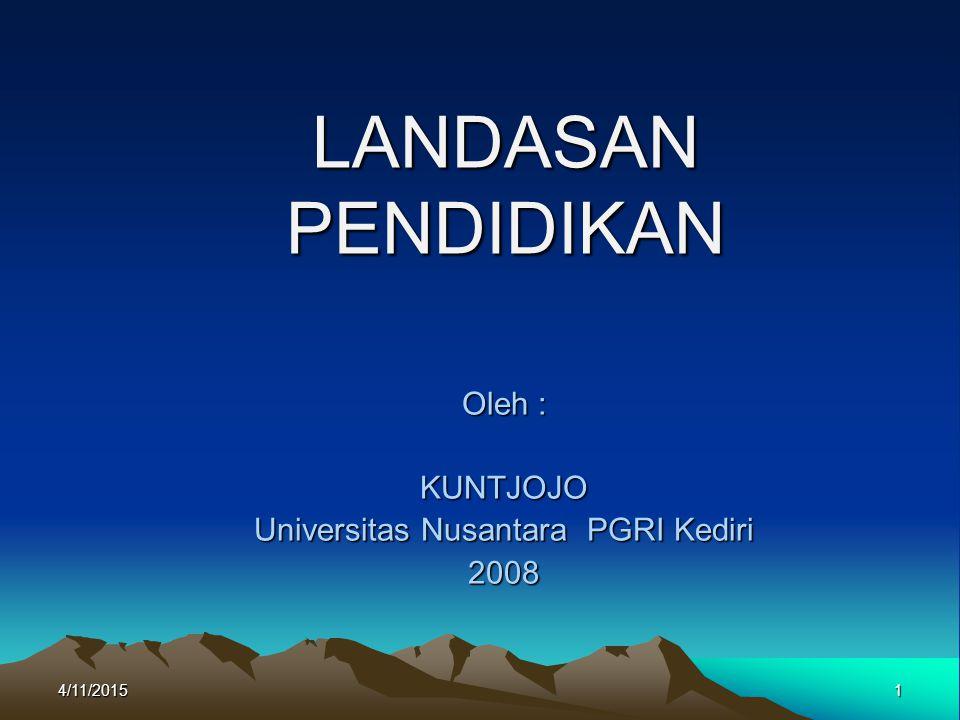 LANDASAN PENDIDIKAN Oleh : KUNTJOJO Universitas Nusantara PGRI Kediri 2008 4/11/20151