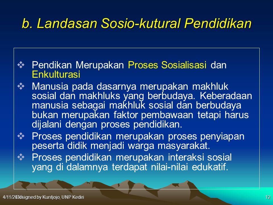 b. Landasan Sosio-kutural Pendidikan  Pendikan Merupakan Proses Sosialisasi dan Enkulturasi  Manusia pada dasarnya merupakan makhluk sosial dan makh