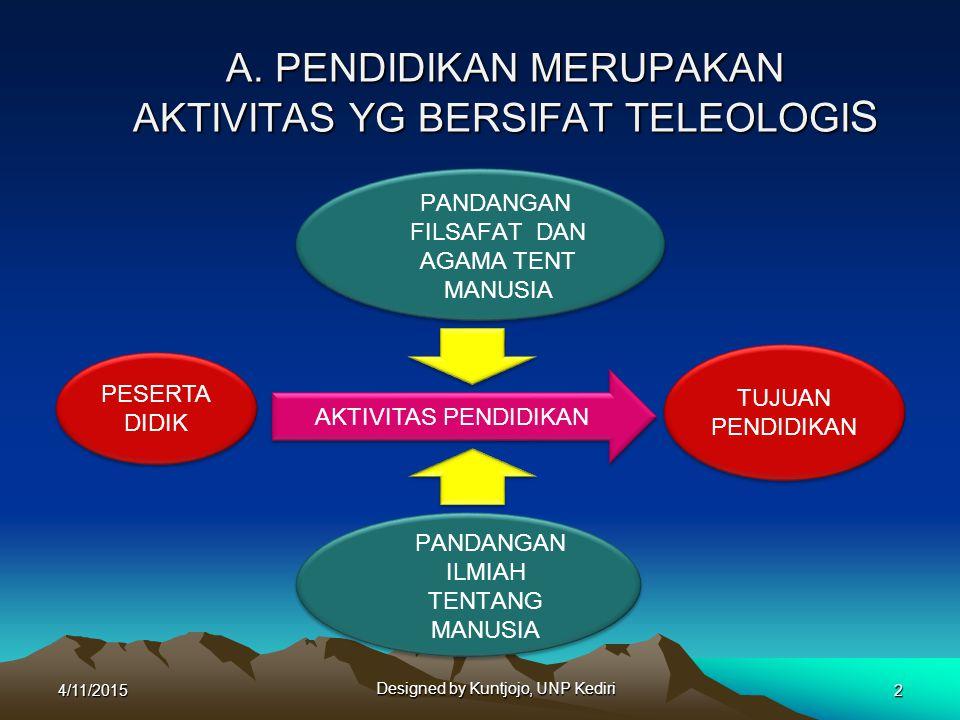 Lanjutan …… Pendidikan merupakan aktivitas yang bersifat teleologis, artinya diarahkan pada pencapaian tujuan.