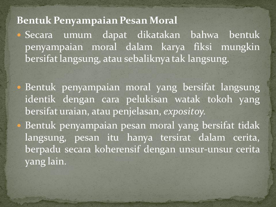 Bentuk Penyampaian Pesan Moral Secara umum dapat dikatakan bahwa bentuk penyampaian moral dalam karya fiksi mungkin bersifat langsung, atau sebaliknya