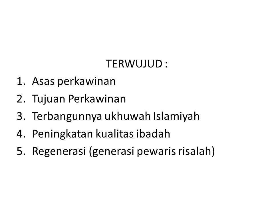 TERWUJUD : 1.Asas perkawinan 2.Tujuan Perkawinan 3.Terbangunnya ukhuwah Islamiyah 4.Peningkatan kualitas ibadah 5.Regenerasi (generasi pewaris risalah)