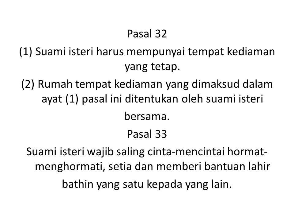 Pasal 32 (1) Suami isteri harus mempunyai tempat kediaman yang tetap.
