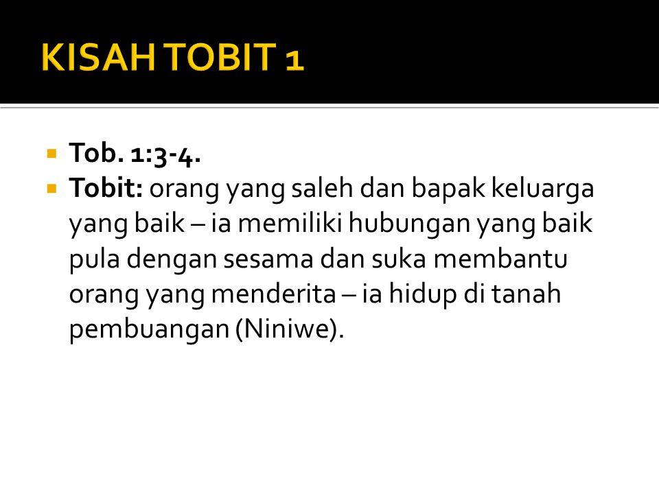  Tob. 1:3-4.  Tobit: orang yang saleh dan bapak keluarga yang baik – ia memiliki hubungan yang baik pula dengan sesama dan suka membantu orang yang