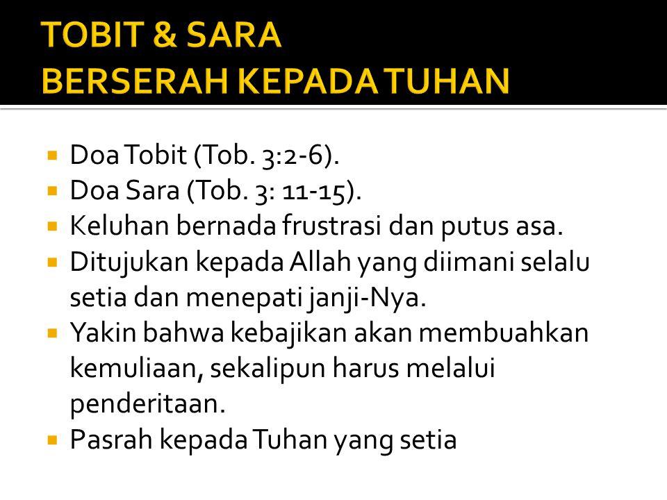  Doa Tobit (Tob. 3:2-6).  Doa Sara (Tob. 3: 11-15).  Keluhan bernada frustrasi dan putus asa.  Ditujukan kepada Allah yang diimani selalu setia da