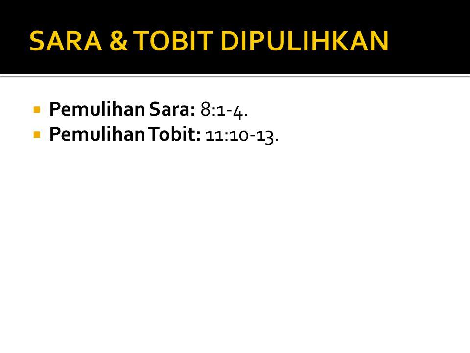  Pemulihan Sara: 8:1-4.  Pemulihan Tobit: 11:10-13.