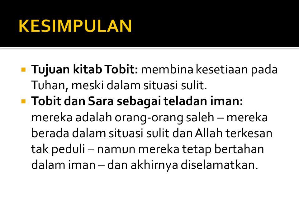  Tujuan kitab Tobit: membina kesetiaan pada Tuhan, meski dalam situasi sulit.  Tobit dan Sara sebagai teladan iman: mereka adalah orang-orang saleh