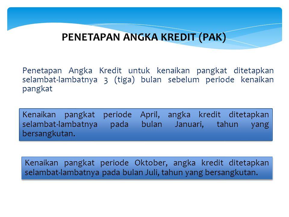 PENETAPAN ANGKA KREDIT (PAK) Penetapan Angka Kredit untuk kenaikan pangkat ditetapkan selambat-lambatnya 3 (tiga) bulan sebelum periode kenaikan pangk