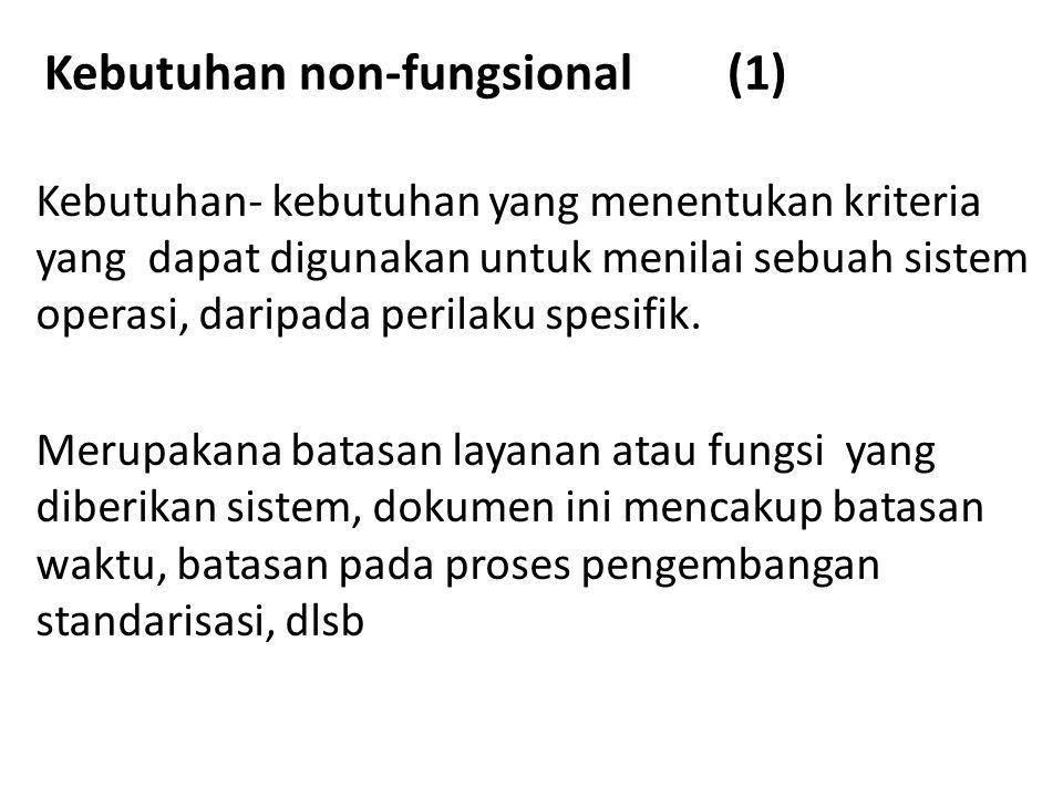 Kebutuhan non-fungsional (1) Kebutuhan- kebutuhan yang menentukan kriteria yang dapat digunakan untuk menilai sebuah sistem operasi, daripada perilaku spesifik.