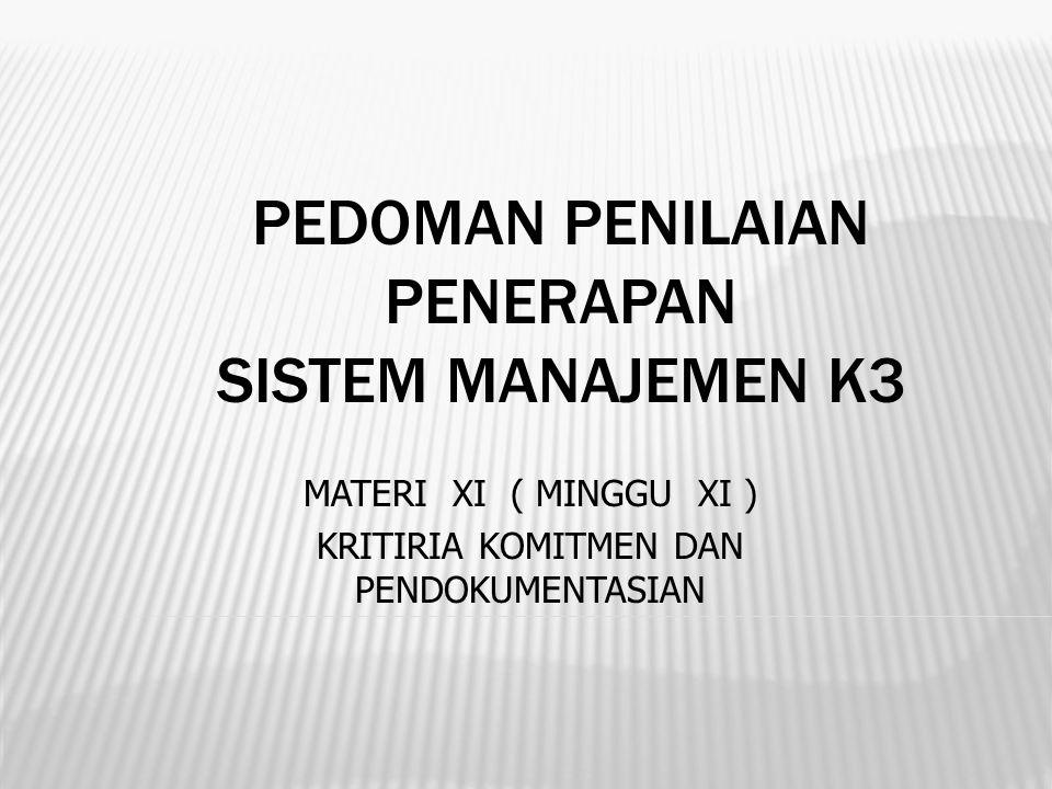 PEDOMAN PENILAIAN PENERAPAN SISTEM MANAJEMEN K3 MATERI XI ( MINGGU XI ) KRITIRIA KOMITMEN DAN PENDOKUMENTASIAN