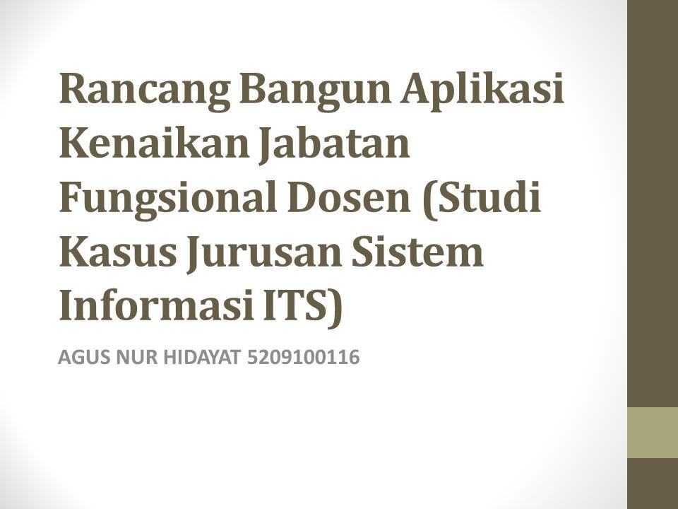 Rancang Bangun Aplikasi Kenaikan Jabatan Fungsional Dosen (Studi Kasus Jurusan Sistem Informasi ITS) AGUS NUR HIDAYAT 5209100116