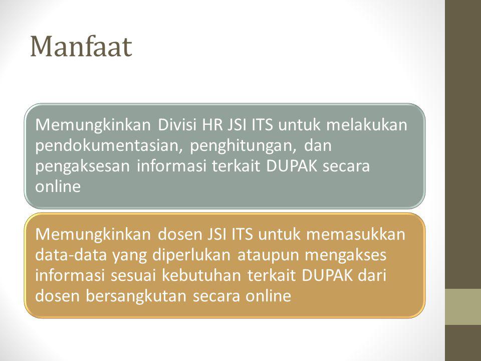 Manfaat Memungkinkan Divisi HR JSI ITS untuk melakukan pendokumentasian, penghitungan, dan pengaksesan informasi terkait DUPAK secara online Memungkin