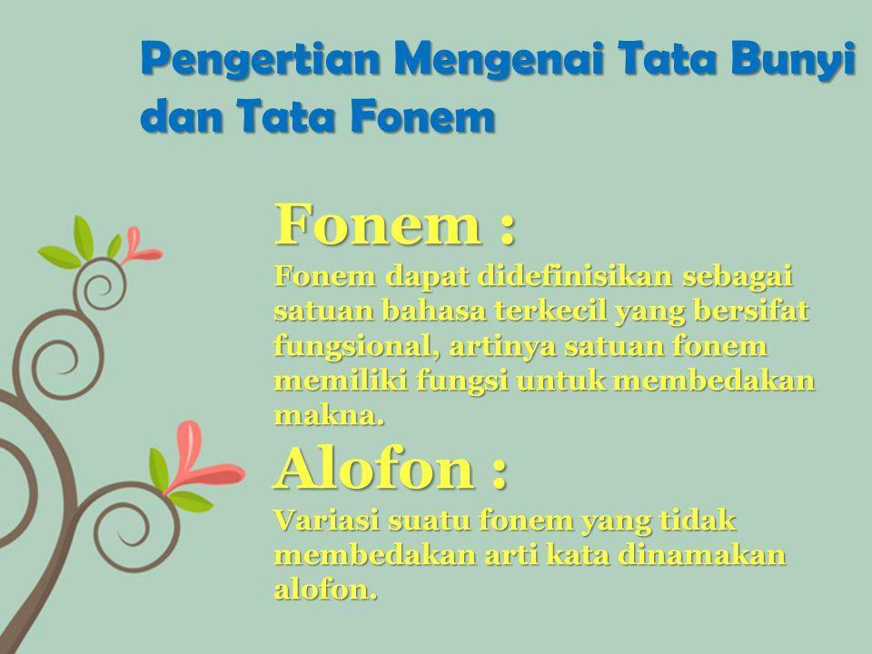 Fonem : Fonem dapat didefinisikan sebagai satuan bahasa terkecil yang bersifat fungsional, artinya satuan fonem memiliki fungsi untuk membedakan makna