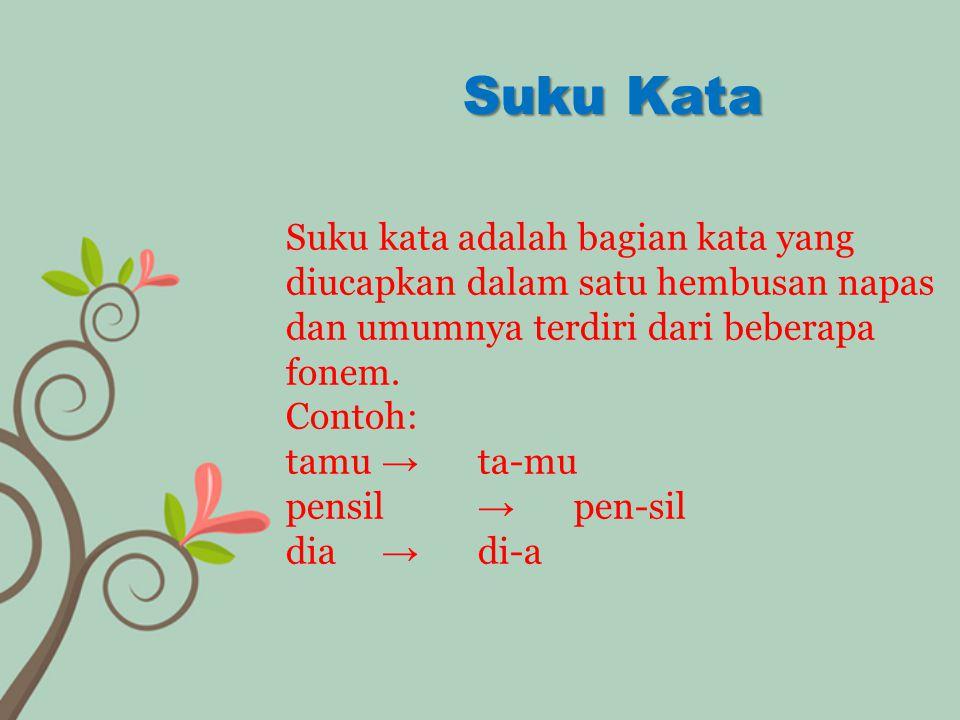 Suku kata adalah bagian kata yang diucapkan dalam satu hembusan napas dan umumnya terdiri dari beberapa fonem. Contoh: tamu → ta-mu pensil → pen-sil d