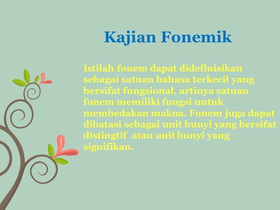 Istilah fonem dapat didefinisikan sebagai satuan bahasa terkecil yang bersifat fungsional, artinya satuan fonem memiliki fungsi untuk membedakan makna