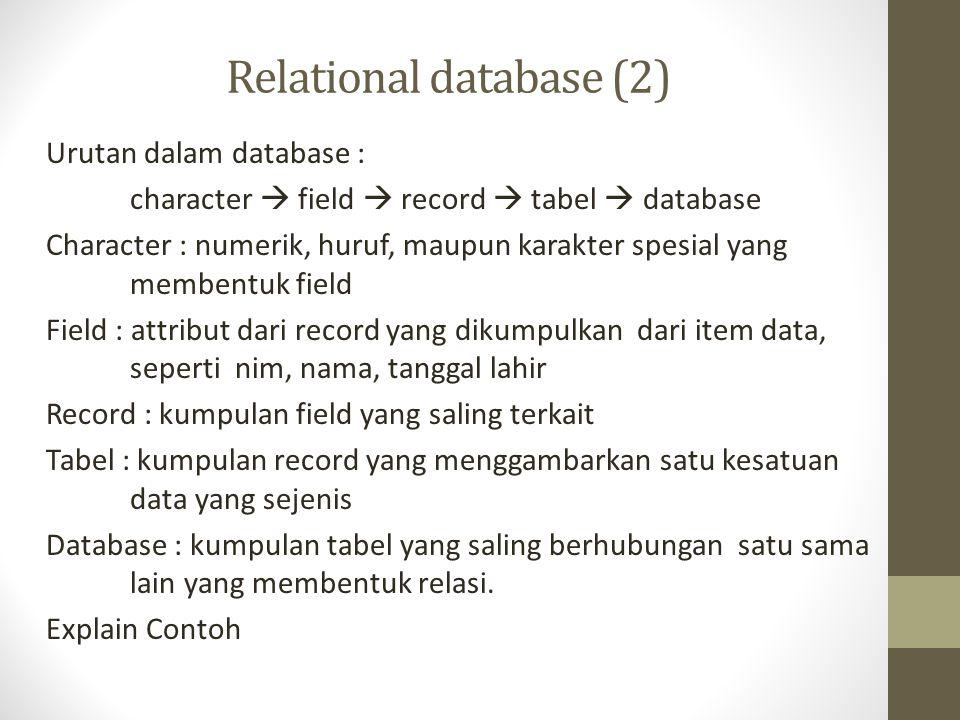 Relational database (2) Urutan dalam database : character  field  record  tabel  database Character : numerik, huruf, maupun karakter spesial yang