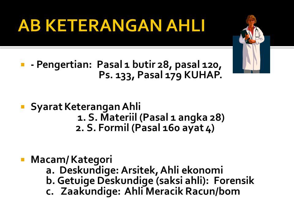  - Pengertian: Pasal 1 butir 28, pasal 120, Ps. 133, Pasal 179 KUHAP.  Syarat Keterangan Ahli 1. S. Materiil (Pasal 1 angka 28) 2. S. Formil (Pasal