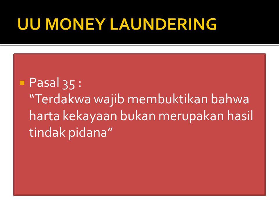 """ Pasal 35 : """"Terdakwa wajib membuktikan bahwa harta kekayaan bukan merupakan hasil tindak pidana"""""""