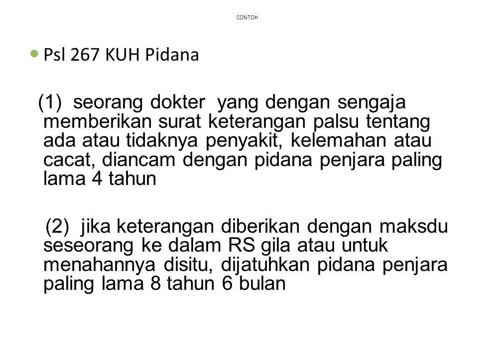 CONTOH Psl 267 KUH Pidana (1) seorang dokter yang dengan sengaja memberikan surat keterangan palsu tentang ada atau tidaknya penyakit, kelemahan atau