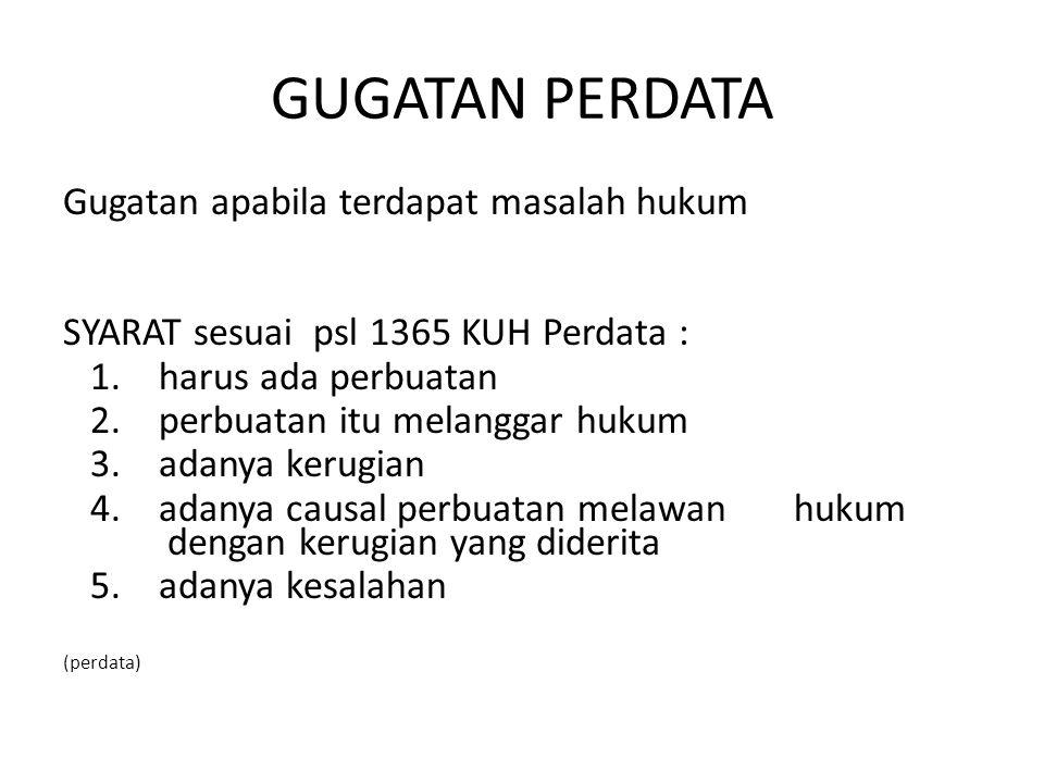 GUGATAN PERDATA Gugatan apabila terdapat masalah hukum SYARAT sesuai psl 1365 KUH Perdata : 1. harus ada perbuatan 2. perbuatan itu melanggar hukum 3.