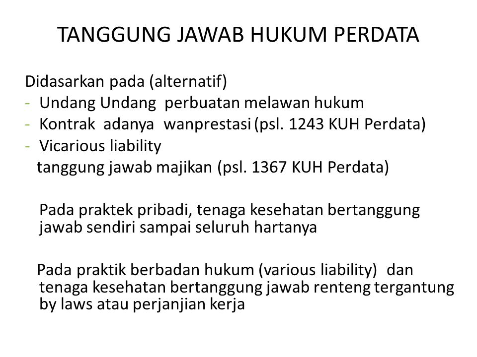 TANGGUNG JAWAB HUKUM PERDATA Didasarkan pada (alternatif) -Undang Undang perbuatan melawan hukum -Kontrak adanya wanprestasi (psl.