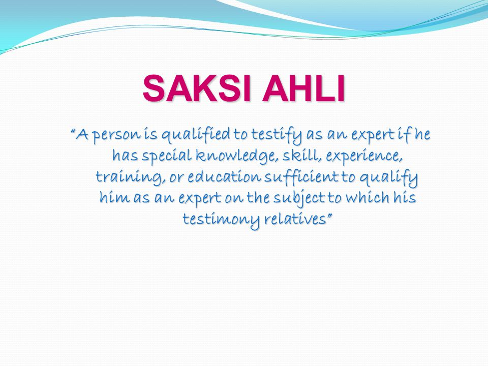 A person is qualified to testify as an expert if he has special knowledge, skill, experience, training, or education sufficient to qualify him as an expert on the subject to which his testimony relatives SAKSI AHLI