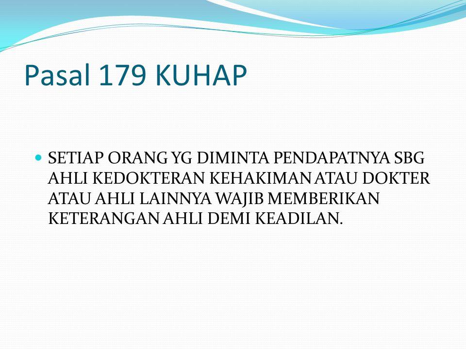 Pasal 179 KUHAP SETIAP ORANG YG DIMINTA PENDAPATNYA SBG AHLI KEDOKTERAN KEHAKIMAN ATAU DOKTER ATAU AHLI LAINNYA WAJIB MEMBERIKAN KETERANGAN AHLI DEMI KEADILAN.