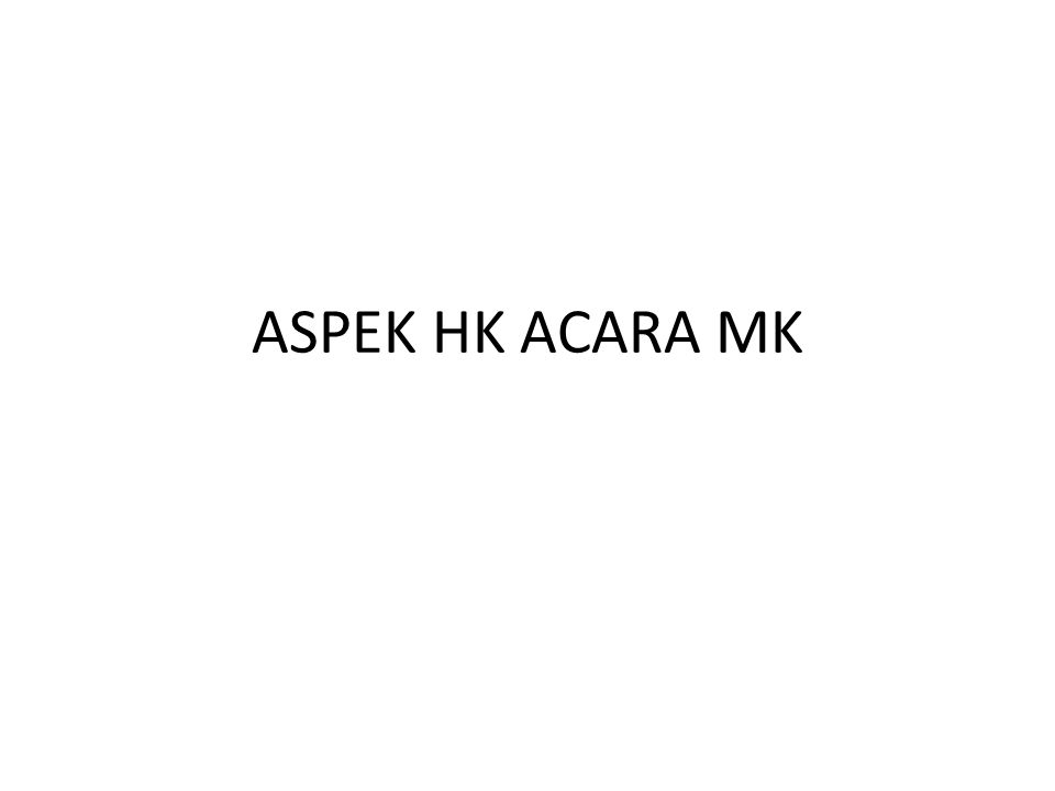 ASPEK HK ACARA MK