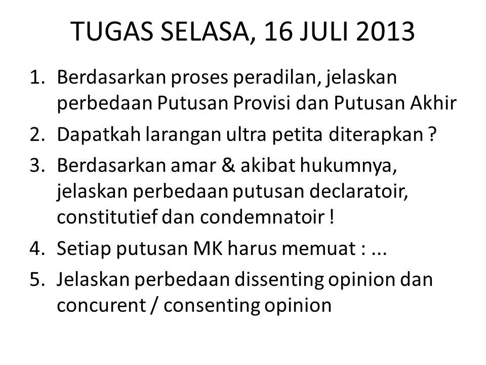 TUGAS SELASA, 16 JULI 2013 1.Berdasarkan proses peradilan, jelaskan perbedaan Putusan Provisi dan Putusan Akhir 2.Dapatkah larangan ultra petita diter