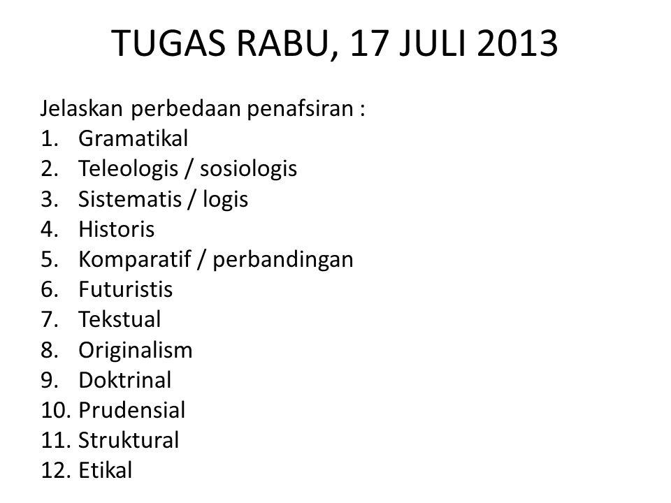 TUGAS RABU, 17 JULI 2013 Jelaskan perbedaan penafsiran : 1.Gramatikal 2.Teleologis / sosiologis 3.Sistematis / logis 4.Historis 5.Komparatif / perband